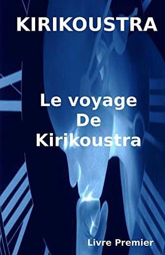 Le voyage de Kirkikoustra – livre premier